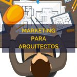 Marketing para arquitectos: consejos útiles para que tu estudio despegue